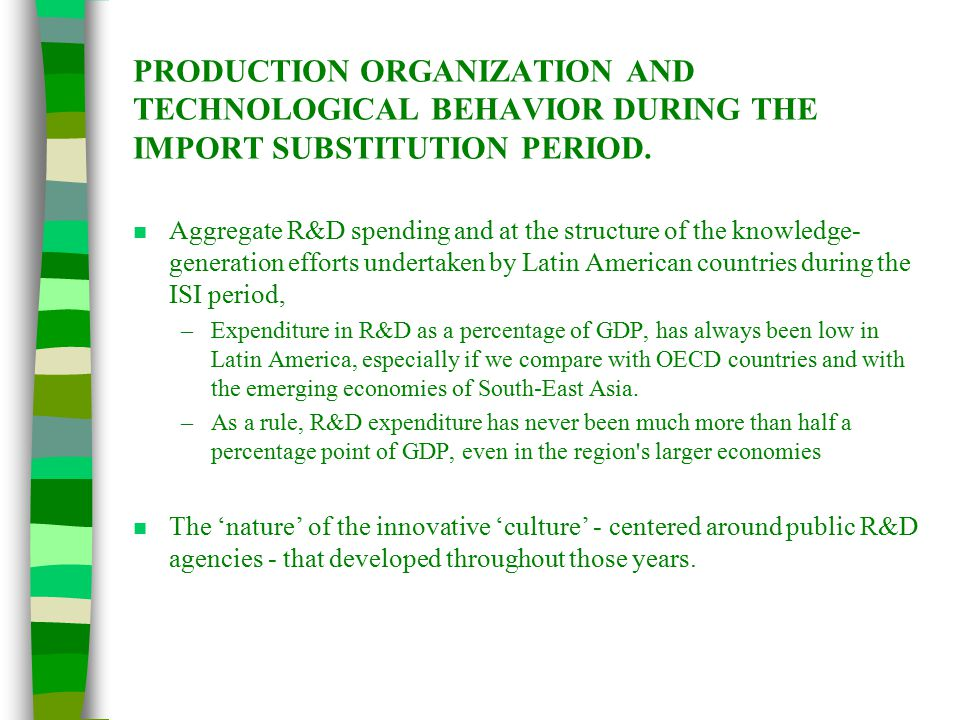 PRODUCTION ORGANIZATION AND TECHNOLOGICAL BEHAVIOR DURING THE IMPORT SUBSTITUTION PERIOD.