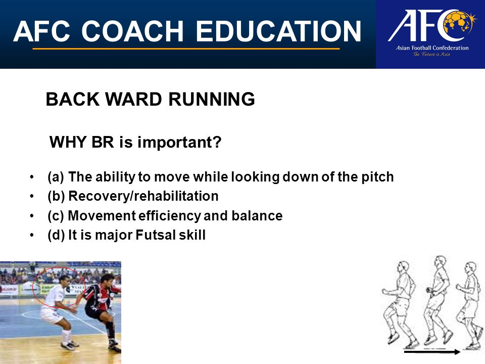 AFC COACH EDUCATION (a) The ability to move while looking down of the pitch (b) Recovery/rehabilitation (c) Movement efficiency and balance (d) It is
