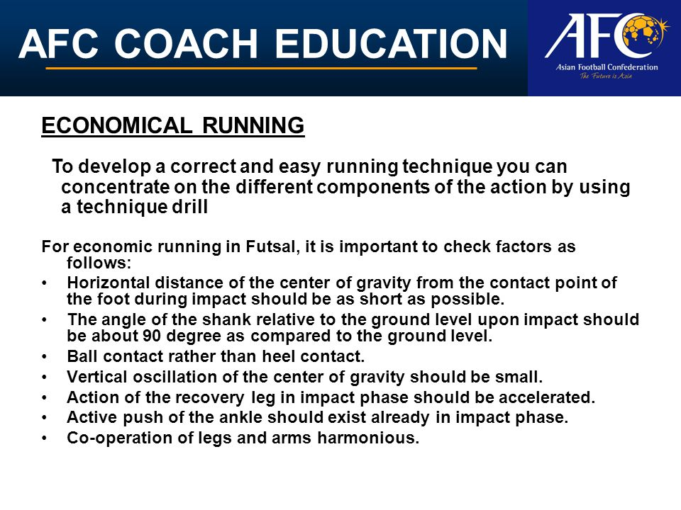 AFC COACH EDUCATION For economic running in Futsal, it is important to check factors as follows: Horizontal distance of the center of gravity from the