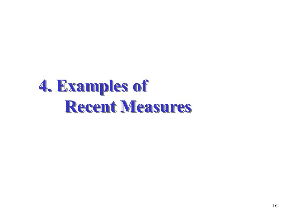 16 4. Examples of Recent Measures 4. Examples of Recent Measures