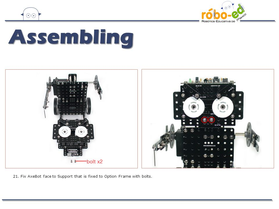 Assembling 21. Fix AxeBot face to Support that is fixed to Option Frame with bolts.