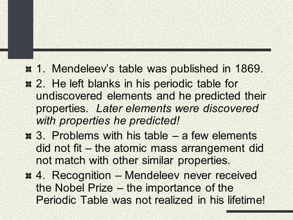 1. Mendeleev's table was published in 1869. 2.