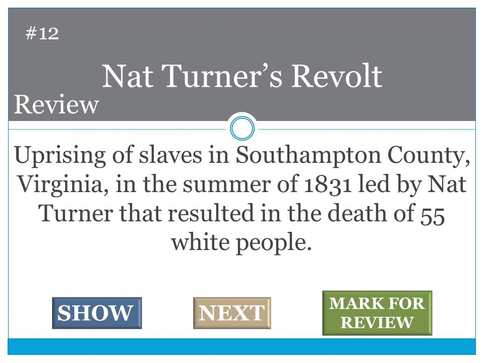 Uprising of slaves in Southampton County, Virginia, in the summer of 1831 led by Nat Turner that resulted in the death of 55 white people.