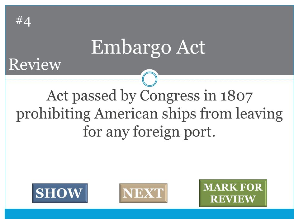 Act passed by Congress in 1807 prohibiting American ships from leaving for any foreign port.