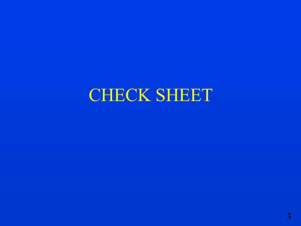 4 What are check sheets.Check sheets are special types of forms for data collection.