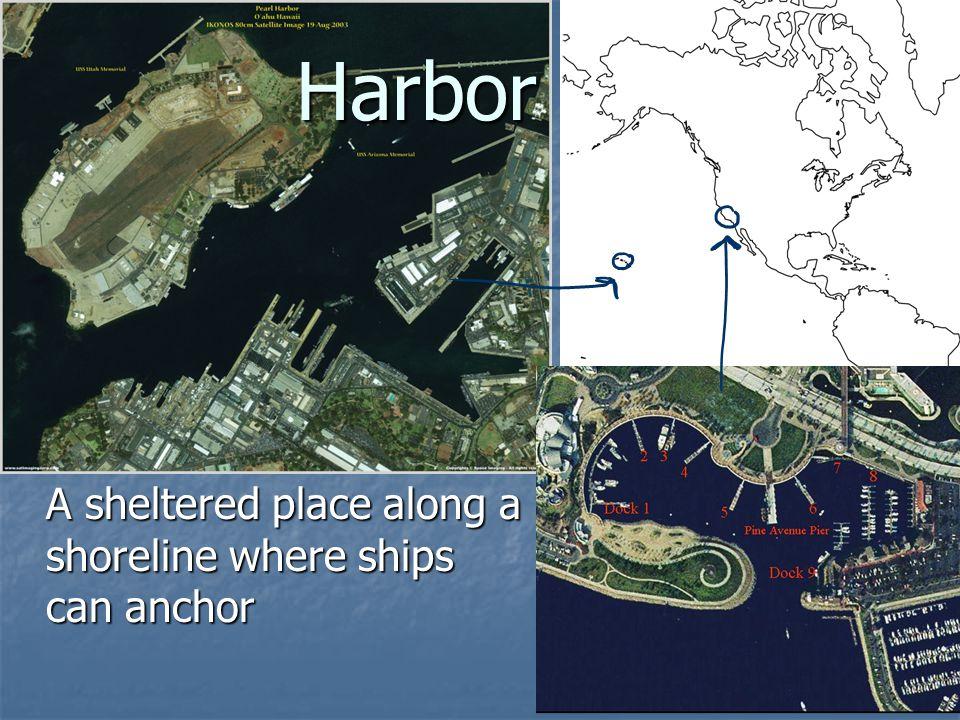 Harbor A sheltered place along a shoreline where ships can anchor