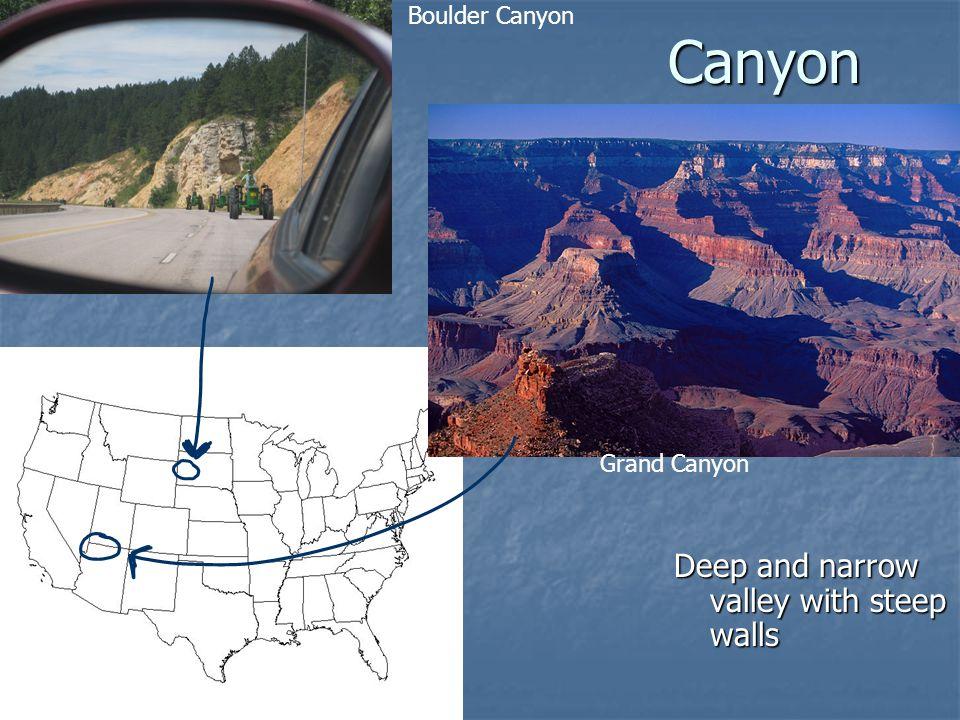 Canyon Deep and narrow valley with steep walls Boulder Canyon Grand Canyon