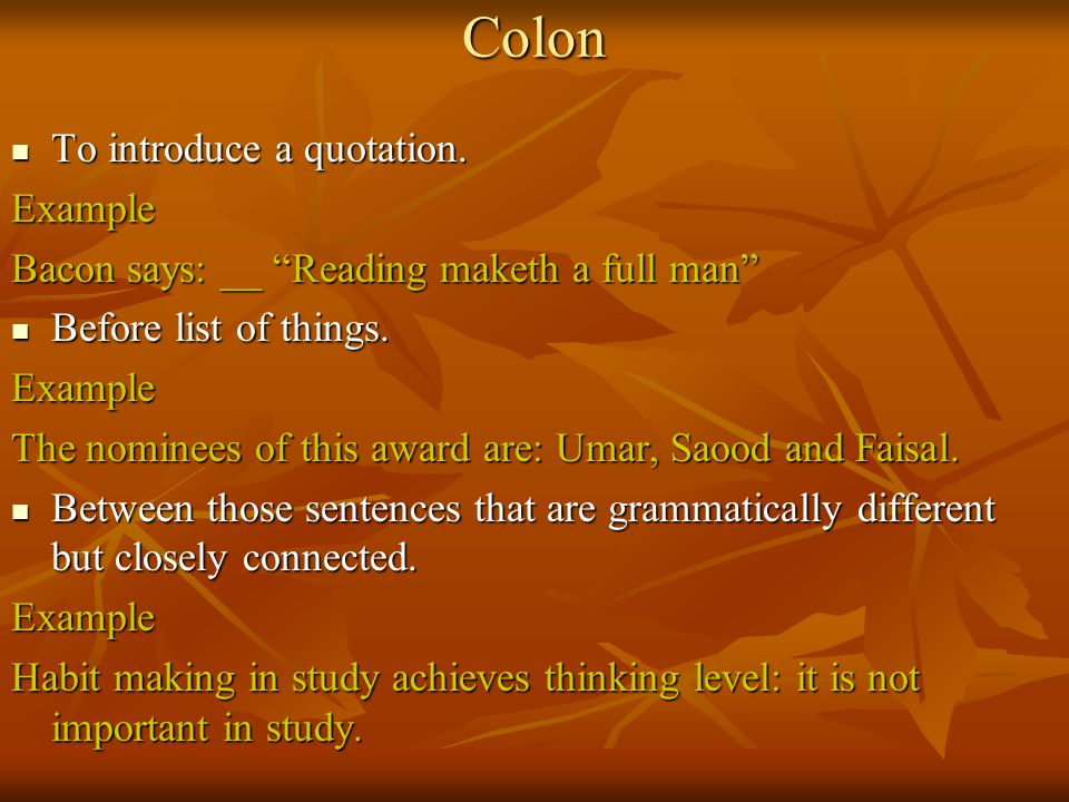 Colon To introduce a quotation.