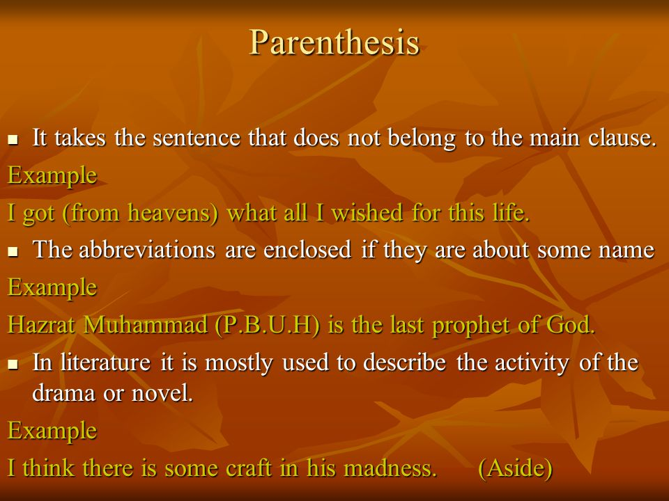 Parenthesis It takes the sentence that does not belong to the main clause.