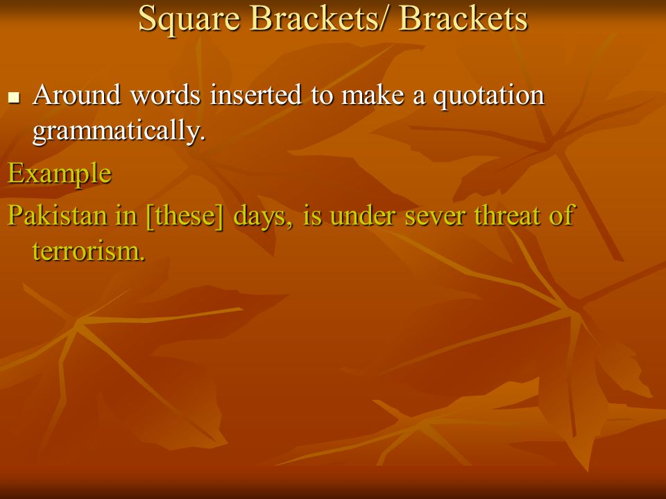 Square Brackets/ Brackets Around words inserted to make a quotation grammatically.