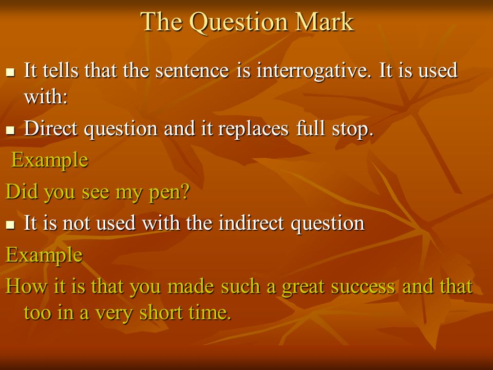 The Question Mark It tells that the sentence is interrogative.