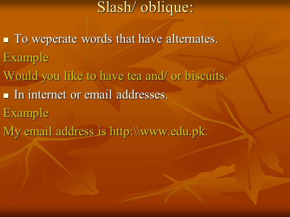 Slash/ oblique: To weperate words that have alternates.