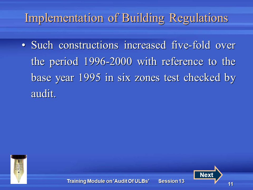 Training Module on Audit Of ULBs Session 13 11 Implementation of Building Regulations Such constructions increased five-fold over the period 1996-2000 with reference to the base year 1995 in six zones test checked by audit.Such constructions increased five-fold over the period 1996-2000 with reference to the base year 1995 in six zones test checked by audit.