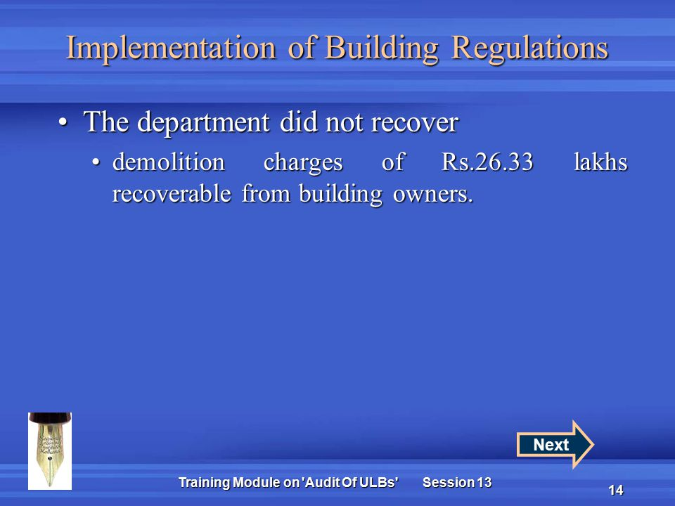 Training Module on Audit Of ULBs Session 13 14 Implementation of Building Regulations The department did not recoverThe department did not recover demolition charges of Rs.26.33 lakhs recoverable from building owners.demolition charges of Rs.26.33 lakhs recoverable from building owners.