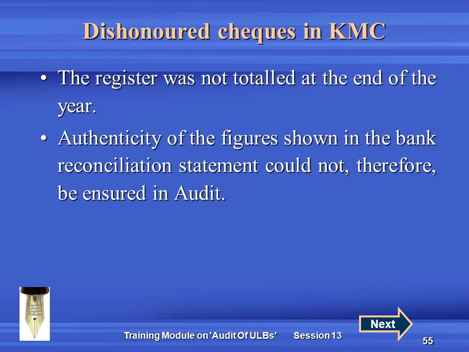 Training Module on Audit Of ULBs Session 13 55 Dishonoured cheques in KMC The register was not totalled at the end of the year.The register was not totalled at the end of the year.