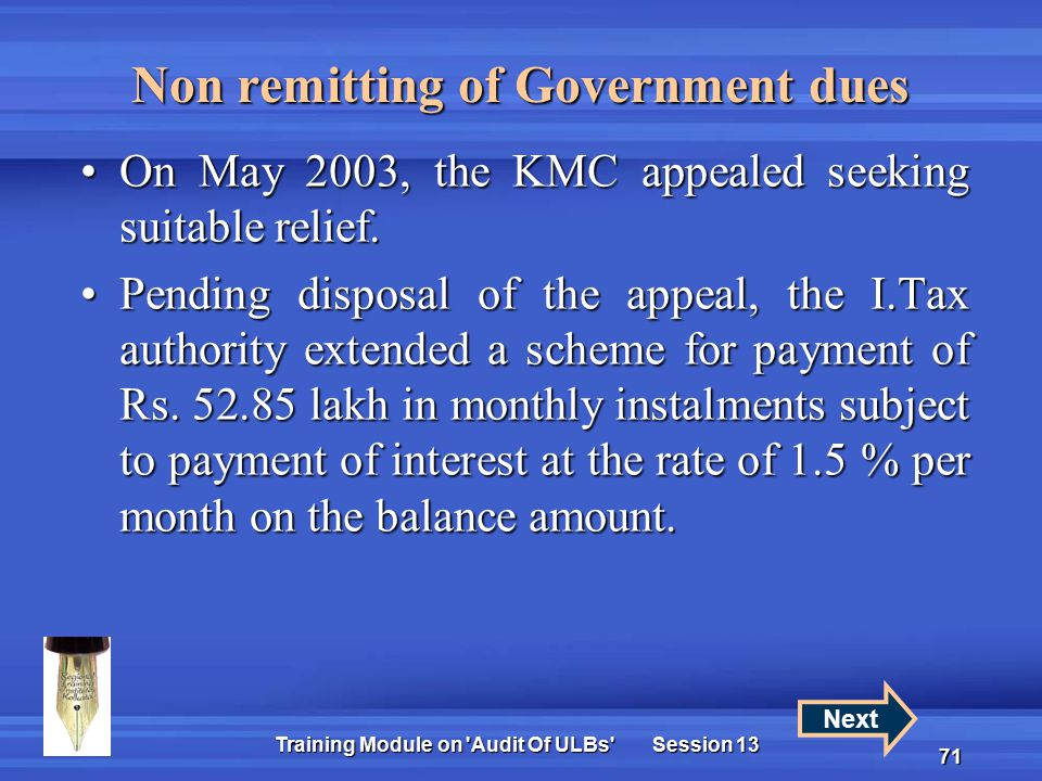 Training Module on Audit Of ULBs Session 13 71 Non remitting of Government dues On May 2003, the KMC appealed seeking suitable relief.On May 2003, the KMC appealed seeking suitable relief.