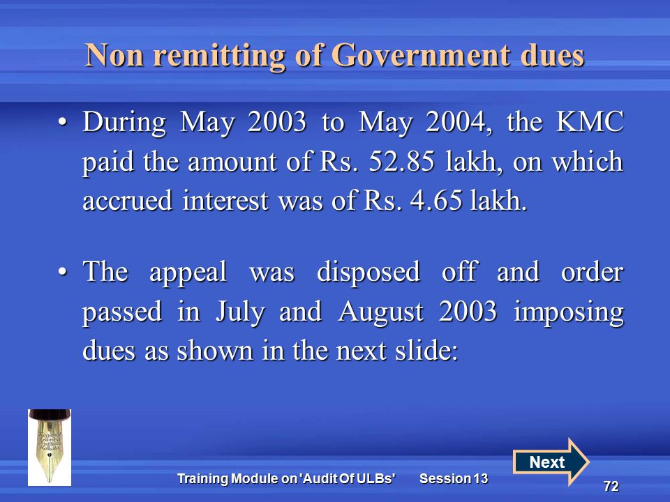 Training Module on Audit Of ULBs Session 13 72 Non remitting of Government dues During May 2003 to May 2004, the KMC paid the amount of Rs.