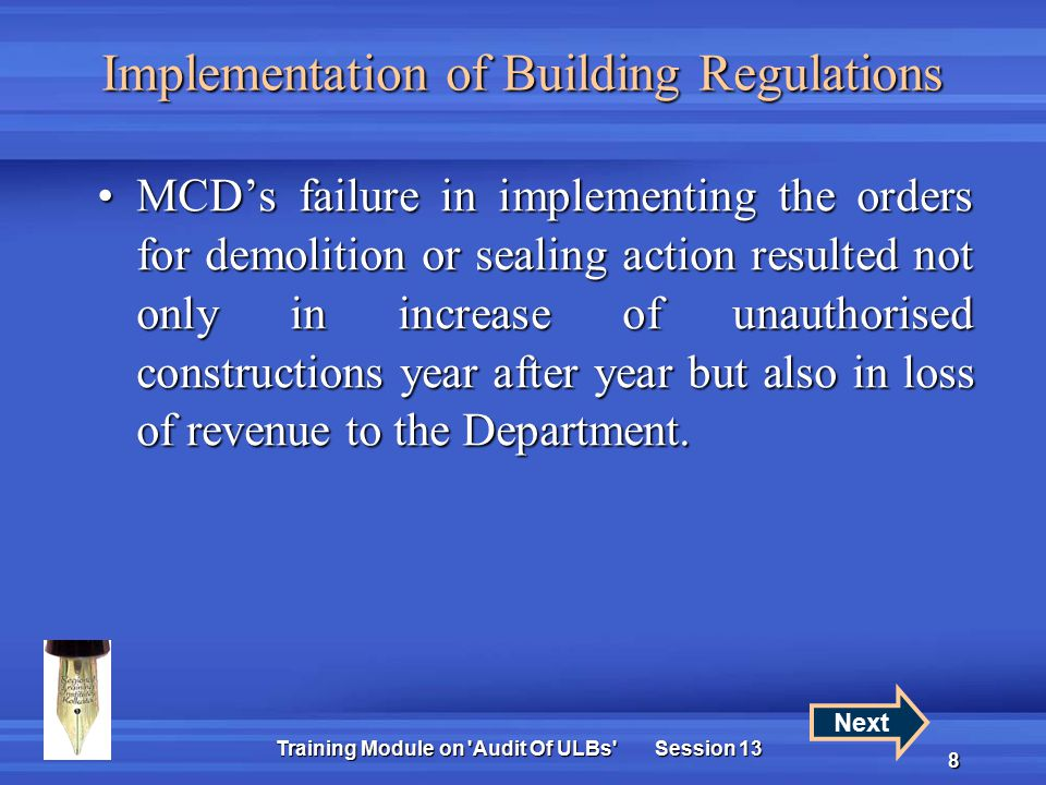 Training Module on Audit Of ULBs Session 13 8 Implementation of Building Regulations MCD's failure in implementing the orders for demolition or sealing action resulted not only in increase of unauthorised constructions year after year but also in loss of revenue to the Department.MCD's failure in implementing the orders for demolition or sealing action resulted not only in increase of unauthorised constructions year after year but also in loss of revenue to the Department.