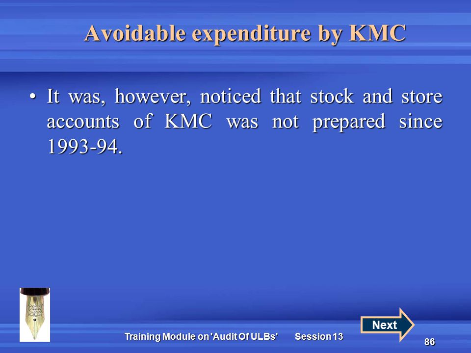 Training Module on Audit Of ULBs Session 13 86 Avoidable expenditure by KMC It was, however, noticed that stock and store accounts of KMC was not prepared since 1993-94.It was, however, noticed that stock and store accounts of KMC was not prepared since 1993-94.