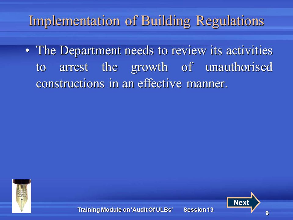 Training Module on Audit Of ULBs Session 13 9 Implementation of Building Regulations The Department needs to review its activities to arrest the growth of unauthorised constructions in an effective manner.The Department needs to review its activities to arrest the growth of unauthorised constructions in an effective manner.