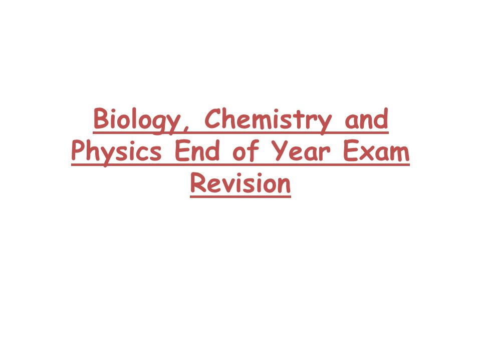 Biology, Chemistry and Physics End of Year Exam Revision