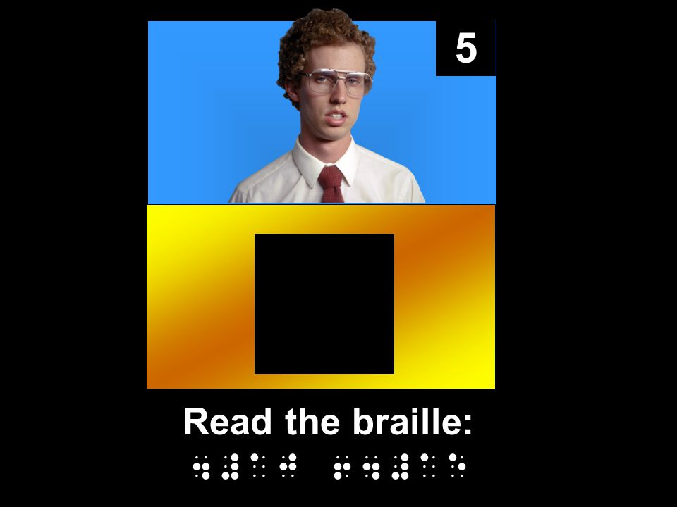 5 Read the braille: 4#aj 64#ae