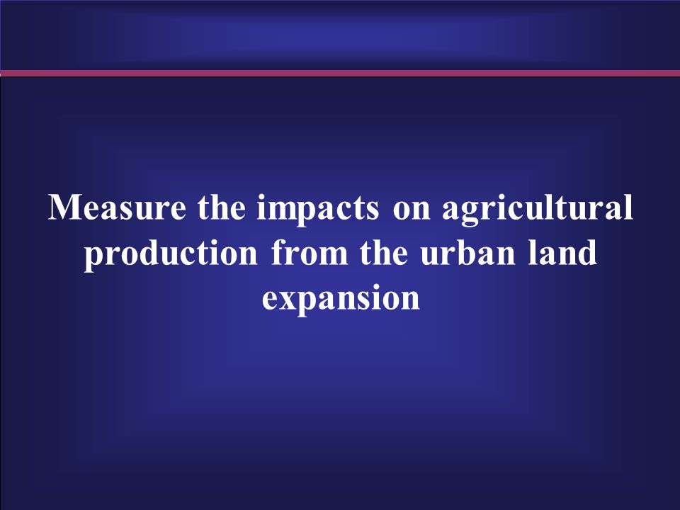 Measure the impacts on agricultural production from the urban land expansion