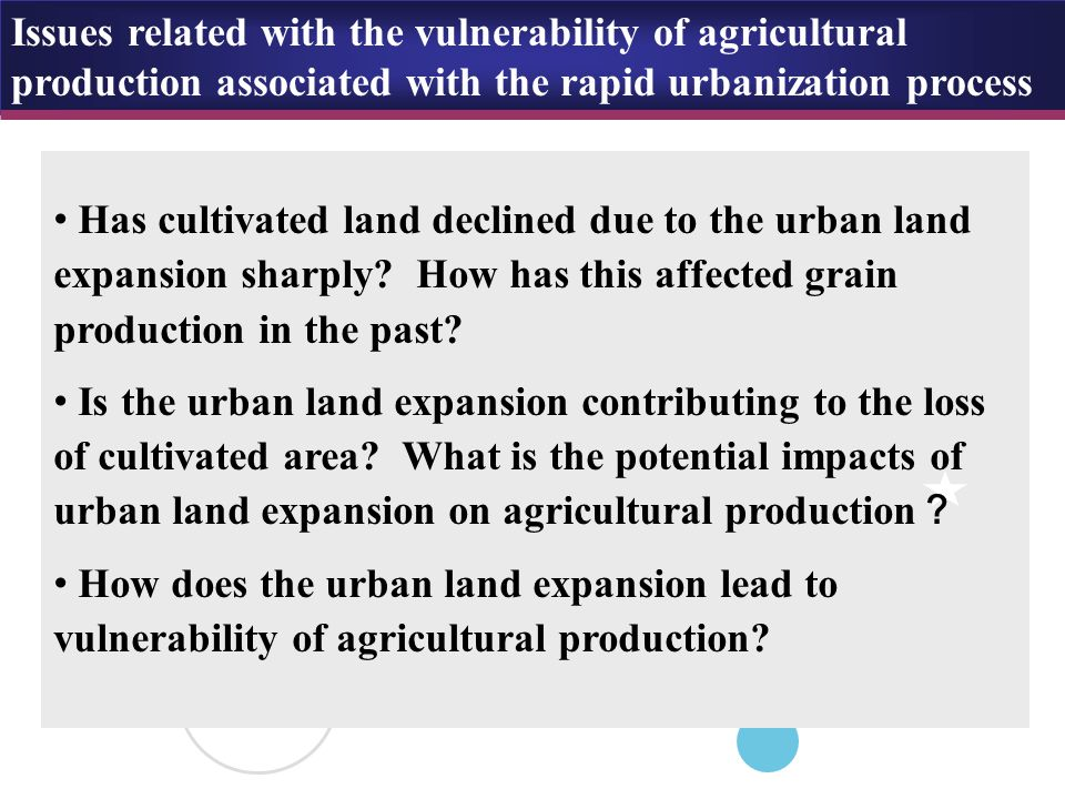 Causality function to be estimated Vulnerability = f( urban land expansion, agricultural productivity, economic growth, population, Z) Z include a couple of influencing factors, e.g., rainfall, temperature, elevation, terrain slope, soil pH, soil organic matter, loam, distance to expressway, distance to mega cities, …