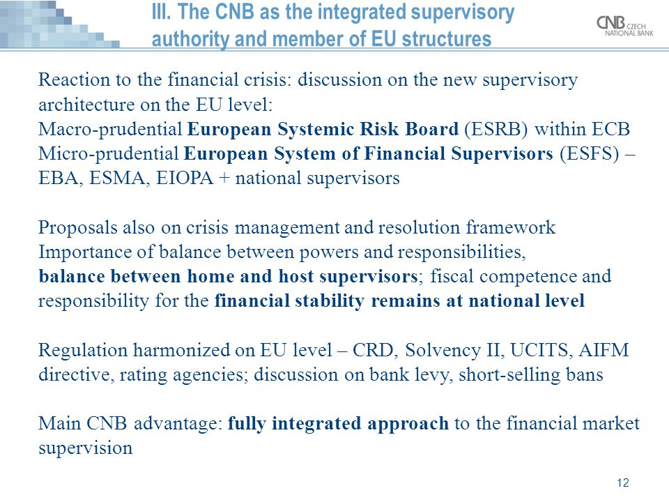 12 III. The CNB as the integrated supervisory authority and member of EU structures Reaction to the financial crisis: discussion on the new supervisor