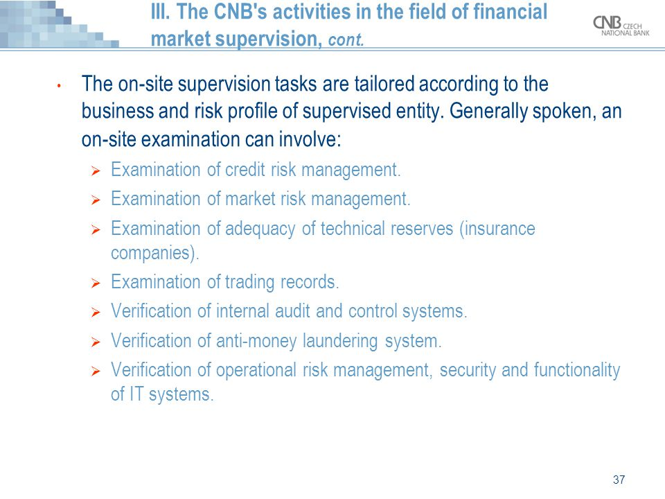 37 III. The CNB's activities in the field of financial market supervision, cont. The on-site supervision tasks are tailored according to the business