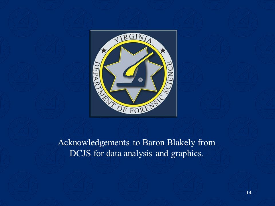 14 Acknowledgements to Baron Blakely from DCJS for data analysis and graphics.