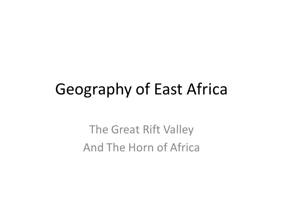 Geography of East Africa The Great Rift Valley And The Horn of Africa