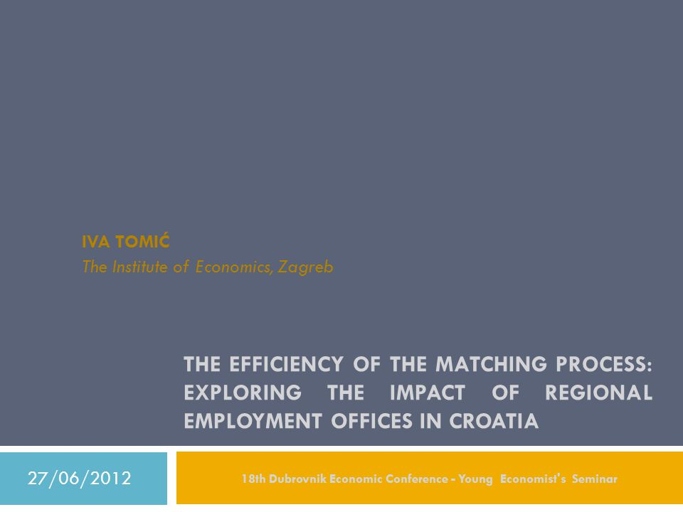 Outline 27/06/2012 18th Dubrovnik Economic Conference - Young Economist s Seminar 2  Objective  Background  Croatian Employment Service  Data  Empirical strategy  Estimation results  Conclusions