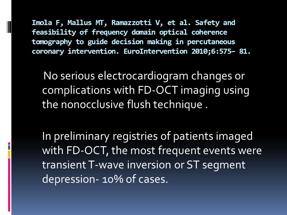 Imola F, Mallus MT, Ramazzotti V, et al. Safety and feasibility of frequency domain optical coherence tomography to guide decision making in percutane