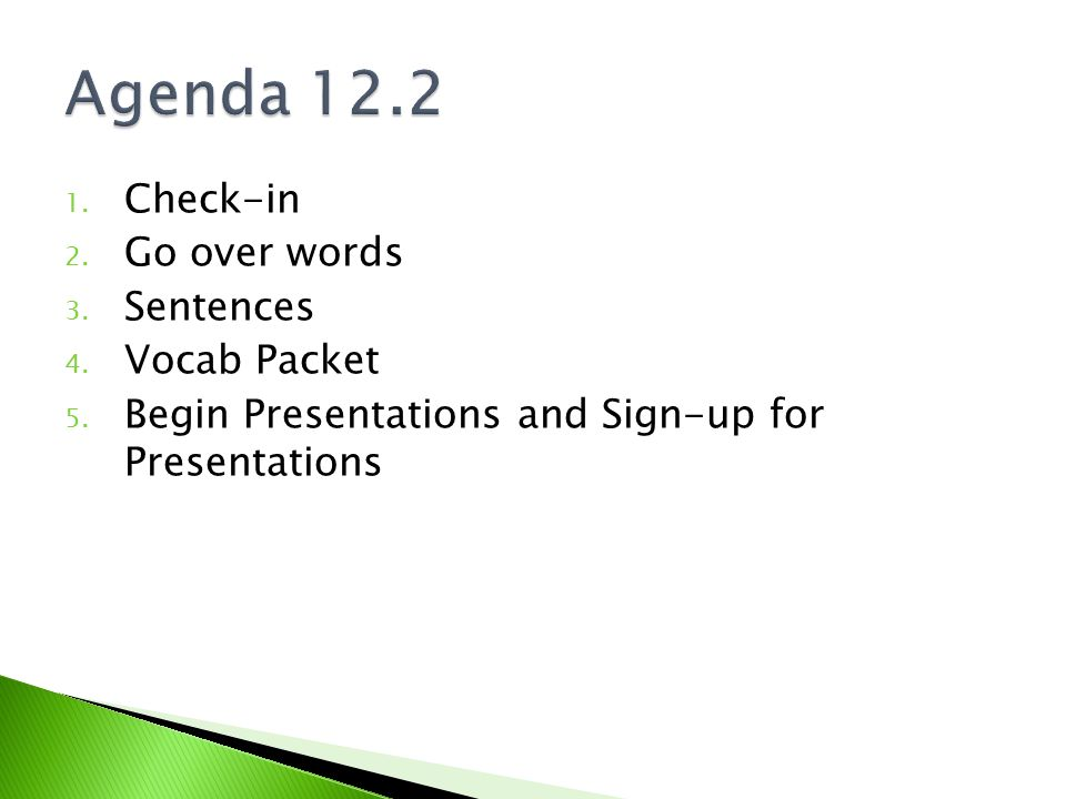1. Check-in 2. Go over words 3. Sentences 4. Vocab Packet 5. Begin Presentations and Sign-up for Presentations