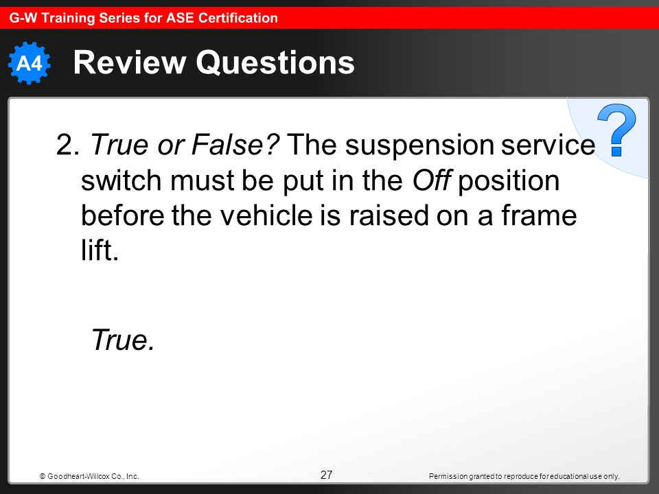 Permission granted to reproduce for educational use only. 27 © Goodheart-Willcox Co., Inc. Review Questions 2. True or False? The suspension service s