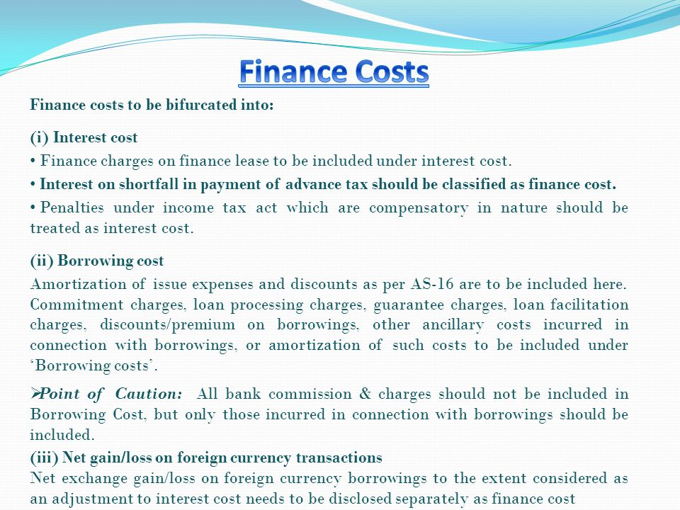 Finance costs to be bifurcated into: (i) Interest cost Finance charges on finance lease to be included under interest cost.