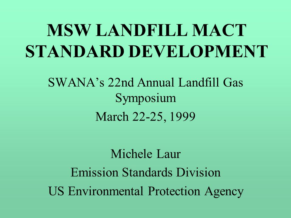 MSW LANDFILL MACT STANDARD DEVELOPMENT I.Introduction and Opening Remarks II.Regulatory Background III.