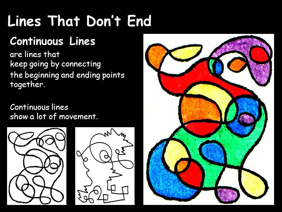 Lines That Don't End Continuous Lines are lines that keep going by connecting the beginning and ending points together.