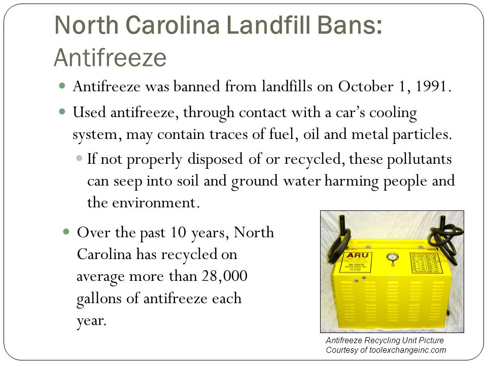 North Carolina Landfill Bans: Antifreeze Antifreeze was banned from landfills on October 1, 1991.
