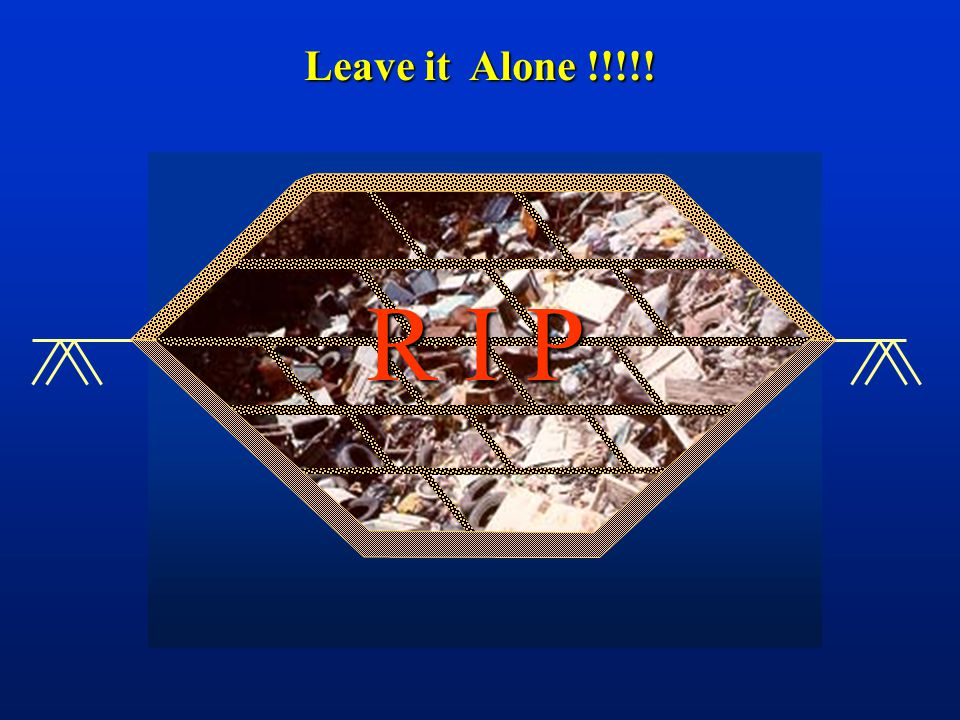 Leave it Alone !!!!! R I P