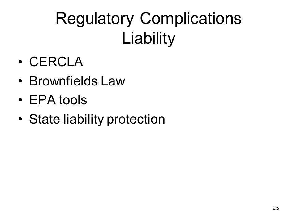 24 Regulatory Complications: Environmental Site Investigations Environmental site investigation –Previously conducted ESI –Refer to local regulator Co