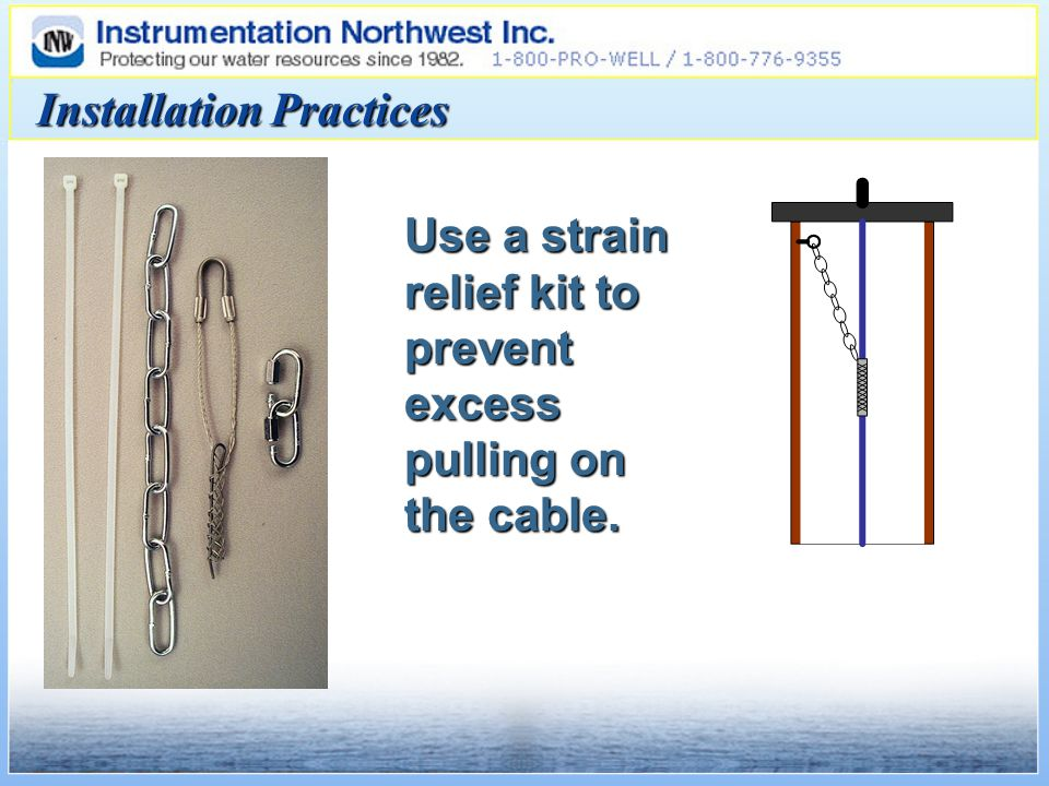 Use a strain relief kit to prevent excess pulling on the cable. Installation Practices
