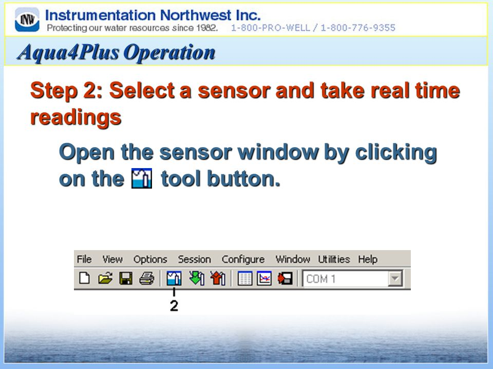 Aqua4Plus Operation Step 2: Select a sensor and take real time readings Open the sensor window by clicking on the tool button.
