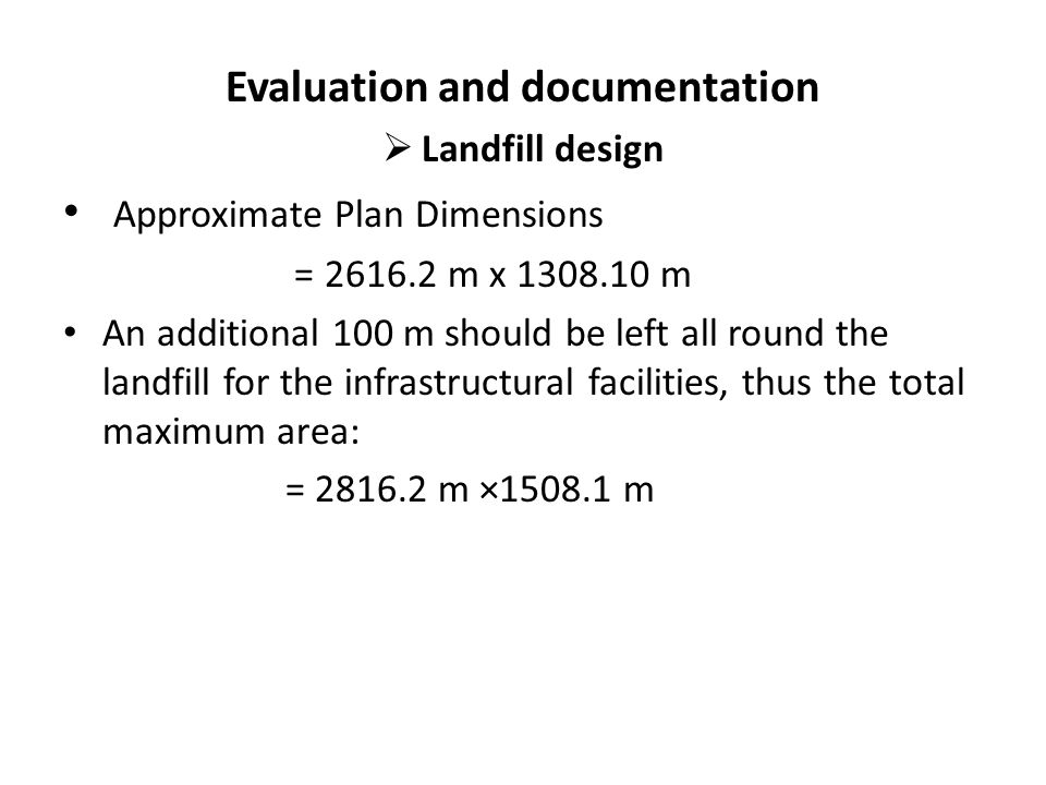 Evaluation and documentation  Landfill design Approximate Plan Dimensions = 2616.2 m x 1308.10 m An additional 100 m should be left all round the lan