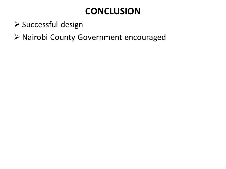 CONCLUSION  Successful design  Nairobi County Government encouraged