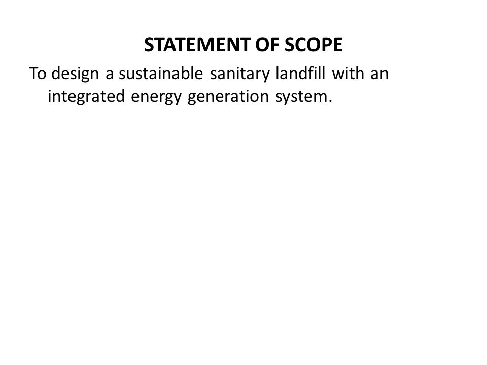 STATEMENT OF SCOPE To design a sustainable sanitary landfill with an integrated energy generation system.