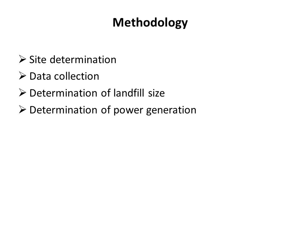 Methodology  Site determination  Data collection  Determination of landfill size  Determination of power generation