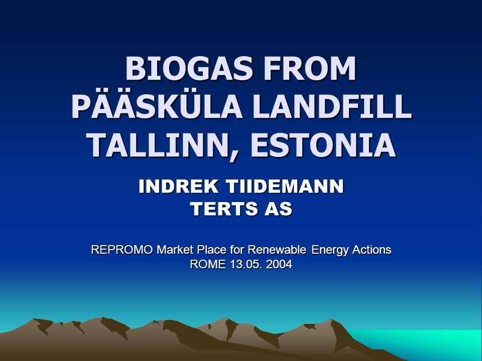 BIOGAS FROM PÄÄSKÜLA LANDFILL TALLINN, ESTONIA INDREK TIIDEMANN TERTS AS REPROMO Market Place for Renewable Energy Actions ROME 13.05. 2004