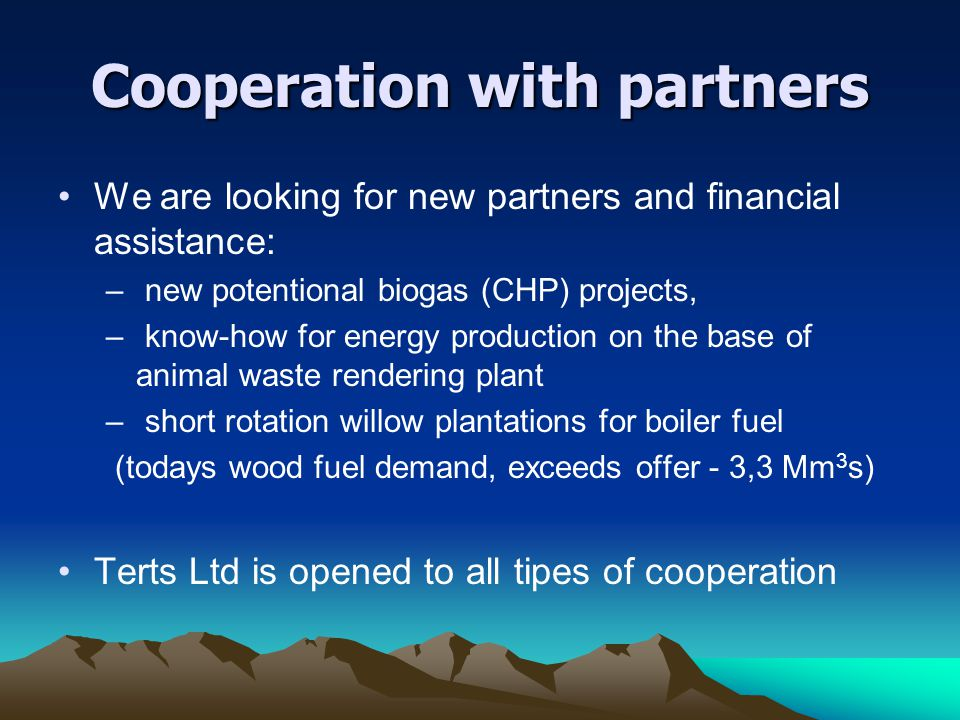 Cooperation with partners We are looking for new partners and financial assistance: – new potentional biogas (CHP) projects, – know-how for energy pro